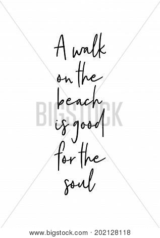 Hand drawn holiday lettering. Ink illustration. Modern brush calligraphy. Isolated on white background. A walk on the beach is good for the soul.