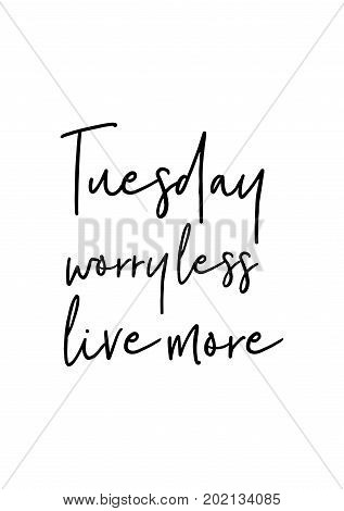Hand drawn holiday lettering. Ink illustration. Modern brush calligraphy. Isolated on white background. Tuesday worry less live more.