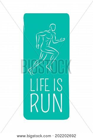 Life is run logotype motto credo for fitness center. Running sportsman on blue template. Fitness keeps fit logo for sport lifestyle. Vector illustration of fast jogger strong man's body silhouette