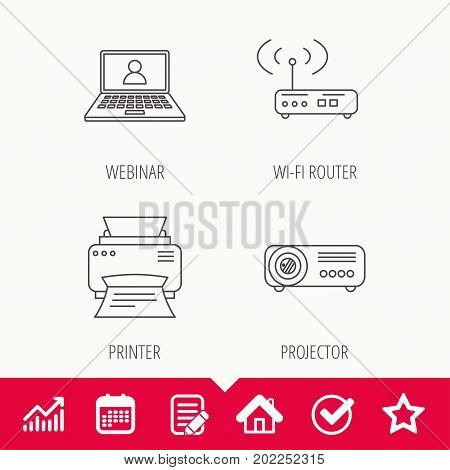 Printer, wi-fi router and projector icons. Webinar linear sign. Edit document, Calendar and Graph chart signs. Star, Check and House web icons. Vector