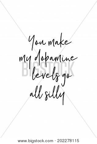 Hand drawn holiday lettering. Ink illustration. Modern brush calligraphy. Isolated on white background. You make my dopamine levels go all silly.