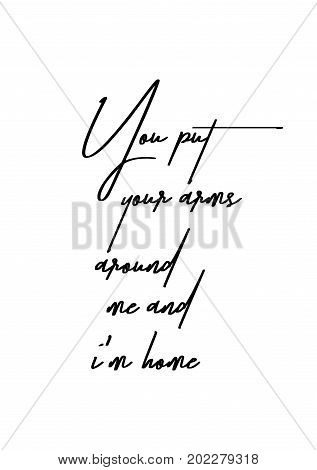 Hand drawn holiday lettering. Ink illustration. Modern brush calligraphy. Isolated on white background. You put your arms around me and i'm home.