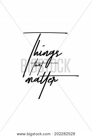 Hand drawn holiday lettering. Ink illustration. Modern brush calligraphy. Isolated on white background. Things that matter.