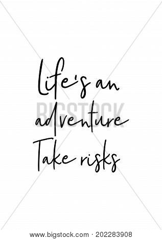 Hand drawn holiday lettering. Ink illustration. Modern brush calligraphy. Isolated on white background. Life's an adventure. Take risks.