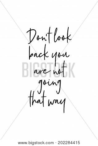 Hand drawn holiday lettering. Ink illustration. Modern brush calligraphy. Isolated on white background. Don't look back you are not going that way.