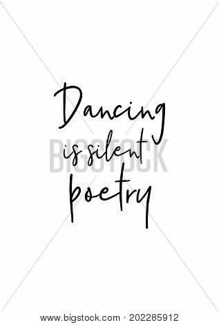 Hand drawn holiday lettering. Ink illustration. Modern brush calligraphy. Isolated on white background. Dancing is silent poetry.