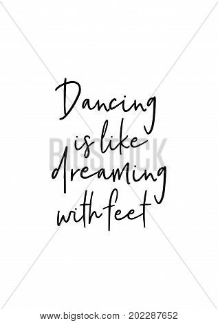 Hand drawn holiday lettering. Ink illustration. Modern brush calligraphy. Isolated on white background. Dancing is like dreaming with feet.