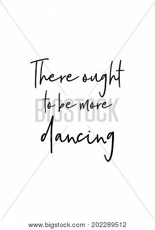 Hand drawn holiday lettering. Ink illustration. Modern brush calligraphy. Isolated on white background. There ought to be more dancing.