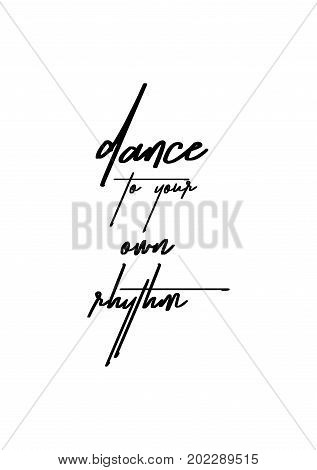 Hand drawn holiday lettering. Ink illustration. Modern brush calligraphy. Isolated on white background. Dance to your own rhythm.