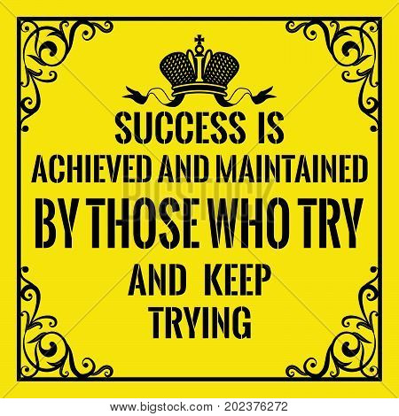 Motivational quote. Vintage style. Success is achieved and maintained by those who try and keep trying. On yellow background.