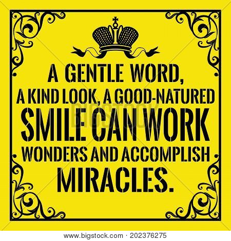 Motivational quote. Vintage style. A gentle word, a kind look, a good-natured smile can work wonders and accomplish miracles. On yellow background.