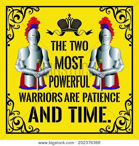 Motivational quote. Vintage style with two knights. The two most powerful warriors are patience and time. On yellow background.