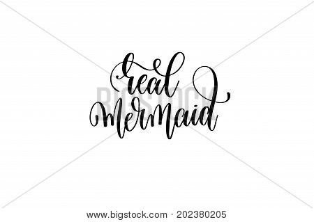 real mermaid - hand lettering positive quote about mermaid to overlay photography in photo album, printable wall art, poster or greeting card, calligraphy vector illustration
