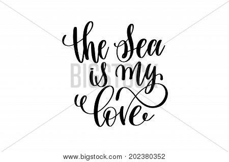 the sea is my love - hand lettering positive quote about mermaid to overlay photography in photo album, printable wall art, poster or greeting card, calligraphy vector illustration