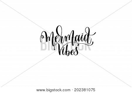 mermaid vibes - hand lettering positive quote about mermaid to overlay photography in photo album, printable wall art, poster or greeting card, calligraphy vector illustration
