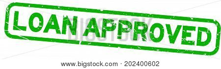 Grunge green loan approve square rubber seal stamp on white background