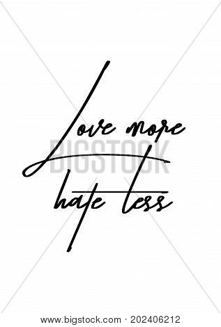 Hand drawn lettering. Ink illustration. Modern brush calligraphy. Isolated on white background. Love more, hate less.