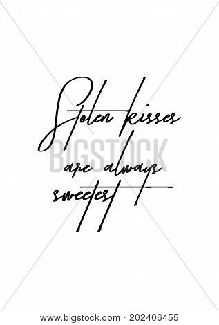 Hand drawn lettering. Ink illustration. Modern brush calligraphy. Isolated on white background. Stolen kisses are always sweetest.