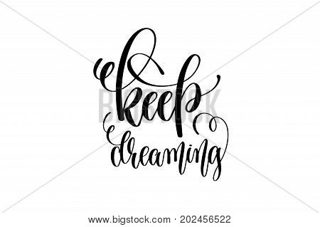 keep dreaming - black and white hand lettering inscription positive quote about dreams to greeting card, overlay photography or printable wall art, calligraphy vector illustration