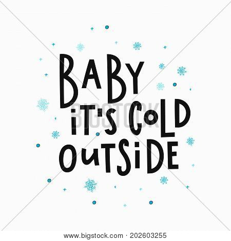 Baby its cold outside Christmas simple lettering. Calligraphy postcard or poster graphic design element. Hand written sign.