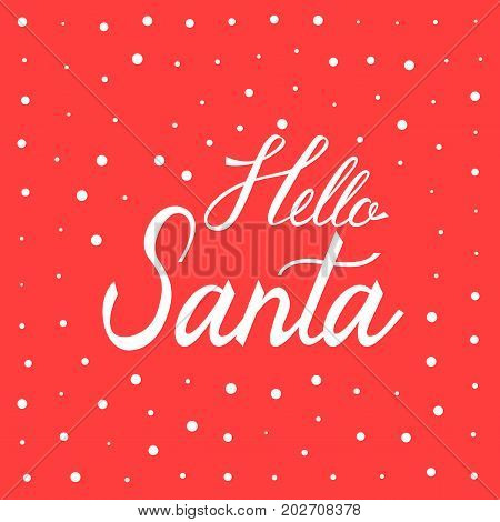 Hello Santa. Christmas and New Year Calligraphic. Good for design, cards or poster. Hand drawn lettering. Seasonal holiday decoration