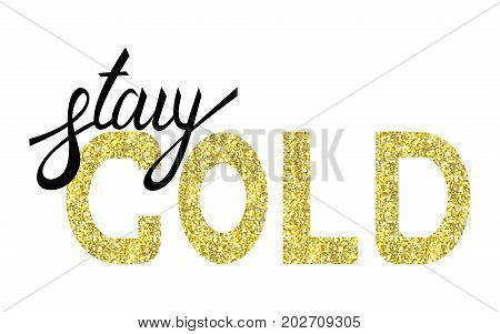 Stay gold moder brush text gold and ink lettering