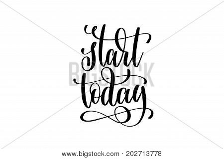 start today - hand lettering inscription, motivation and inspiration positive quote to poster, printing, greeting card, black and white calligraphy vector illustration