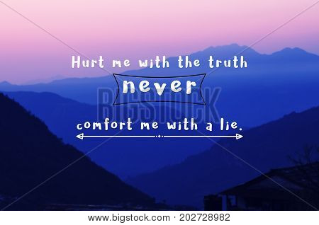 Inspirational Quote - Hurt Me With The Truth Never Comfort Me With A Lie . Blurry Retro Styled Backg