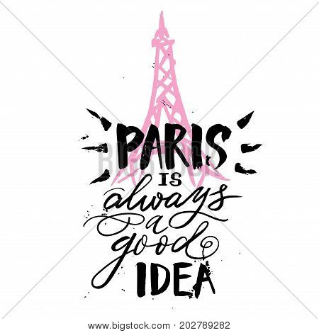 Hand drawn phrase Paris is always a good idea. Hand drawn tee graphic. Typographic print poster. T shirt hand lettered calligraphic design. Vector. Paris background.