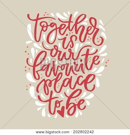 Together is our favorite place to be - vector typography. Handdrawn romantic lettering.