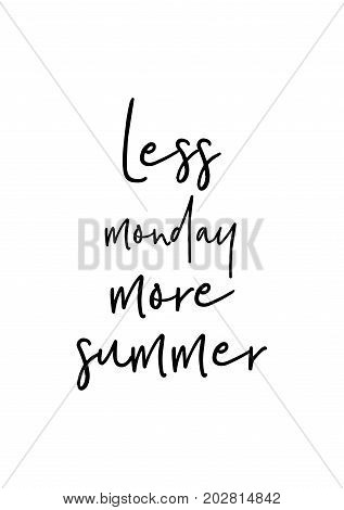 Hand drawn lettering. Ink illustration. Modern brush calligraphy. Isolated on white background. Less monday, more summer.