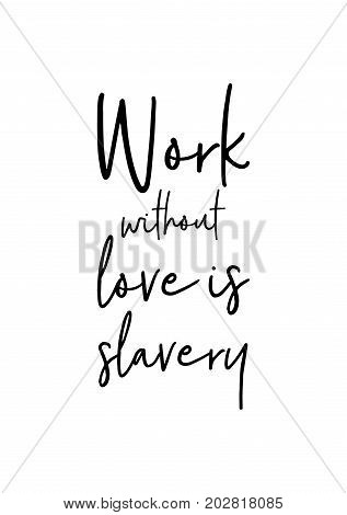 Hand drawn lettering. Ink illustration. Modern brush calligraphy. Isolated on white background. Work without love is slavery.