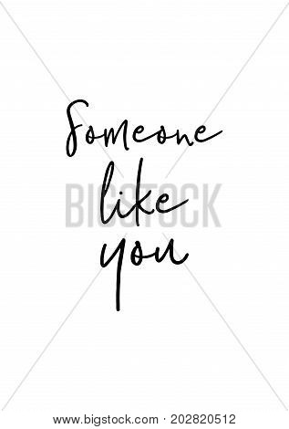 Hand drawn lettering. Ink illustration. Modern brush calligraphy. Isolated on white background. Someone like you.