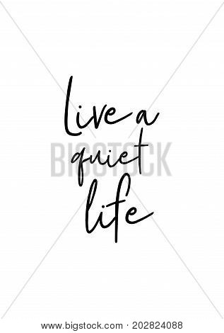 Hand drawn lettering. Ink illustration. Modern brush calligraphy. Isolated on white background. Live a quiet life.