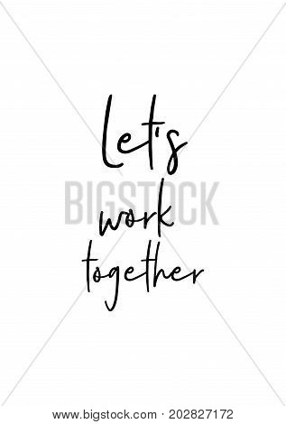 Hand drawn lettering. Ink illustration. Modern brush calligraphy. Isolated on white background. Let's work together.