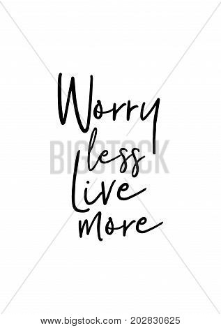Hand drawn lettering. Ink illustration. Modern brush calligraphy. Isolated on white background. Worry less, live more.