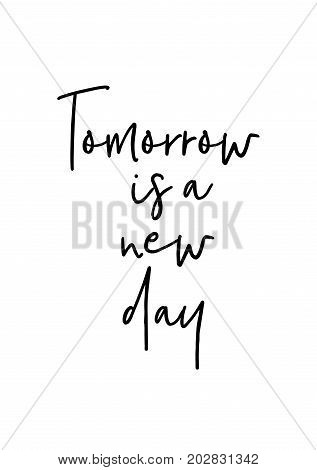 Hand drawn lettering. Ink illustration. Modern brush calligraphy. Isolated on white background. Tomorrow is a new day.