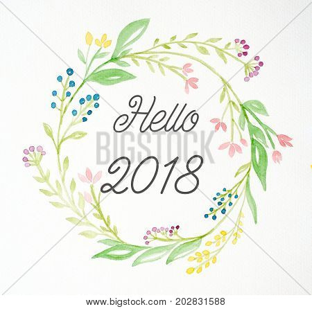 Hello 2018 on hand painting flowers wreath in watercolor style over white paper background Sketch of flowers wreath new year greeting card