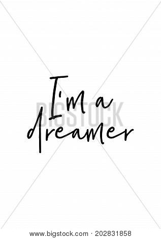 Hand drawn lettering. Ink illustration. Modern brush calligraphy. Isolated on white background. I'm a dreamer.