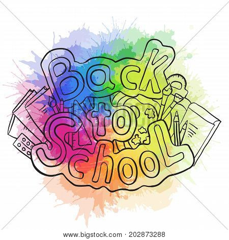 Doodle text back to school with various school supplies and rainbow watercolor splashes. Vector element for stickers cards and your creativity