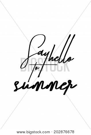 Hand drawn lettering. Ink illustration. Modern brush calligraphy. Isolated on white background. Say hello to summer.