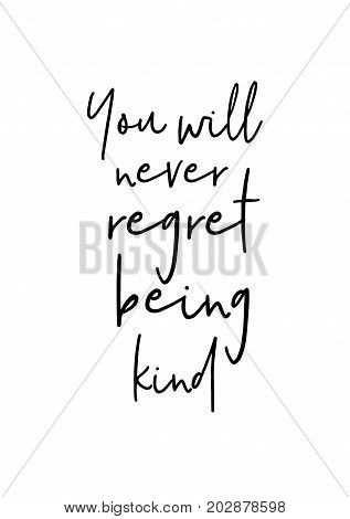 Hand drawn lettering. Ink illustration. Modern brush calligraphy. Isolated on white background. You will never regret being kind.