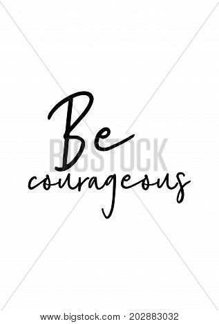 Hand drawn lettering. Ink illustration. Modern brush calligraphy. Isolated on white background. Be courageous.