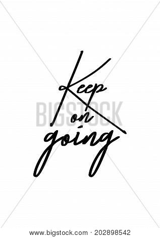 Hand drawn lettering. Ink illustration. Modern brush calligraphy. Isolated on white background. Keep on going.