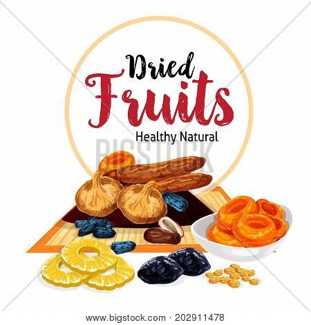 Dried fruits or dry fruit snacks of raisins, prunes or pineapple and dried apricots, dates or figs and cherry or nuts in bowl plate. Vector poster of sweet nutrition desserts or fruit snacks
