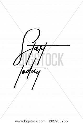 Hand drawn lettering. Ink illustration. Modern brush calligraphy. Isolated on white background. Start today.