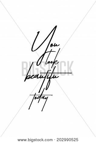Hand drawn lettering. Ink illustration. Modern brush calligraphy. Isolated on white background. You look beautiful today.