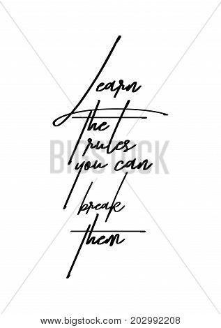 Hand drawn lettering. Ink illustration. Modern brush calligraphy. Isolated on white background. Learn the rules, you can break them.
