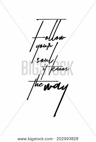 Hand drawn lettering. Ink illustration. Modern brush calligraphy. Isolated on white background. Follow your soul it knows the way.