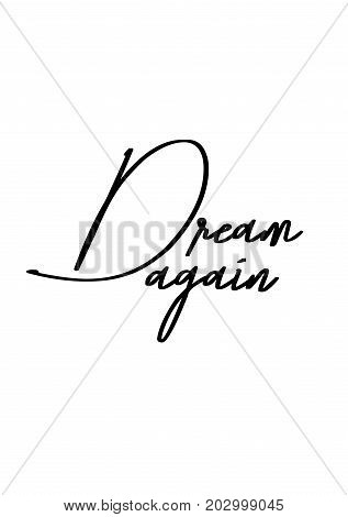 Hand drawn lettering. Ink illustration. Modern brush calligraphy. Isolated on white background. Dream again.